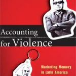 Accounting for Violence- Marketing Memory in Latin America