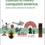 Cuando lo nuevo conquistó América. Prensa, moda y literatura en el siglo XIX.2013