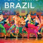 Performing Brazil- Essays on Culture, Identity, and the Performing Arts
